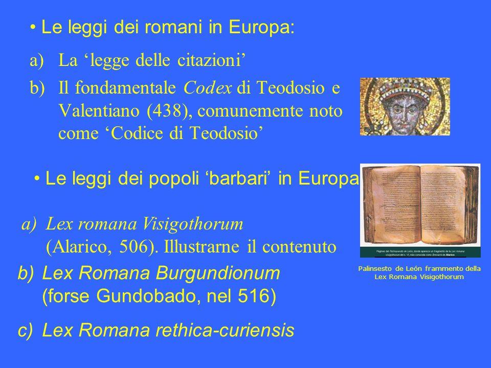 a)La legge delle citazioni b)Il fondamentale Codex di Teodosio e Valentiano (438), comunemente noto come Codice di Teodosio Le leggi dei romani in Eur
