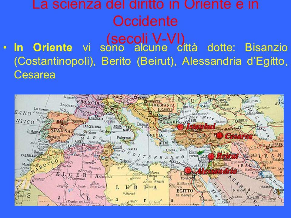 La scienza del diritto in Oriente e in Occidente (secoli V-VI) In Oriente vi sono alcune città dotte: Bisanzio (Costantinopoli), Berito (Beirut), Ales