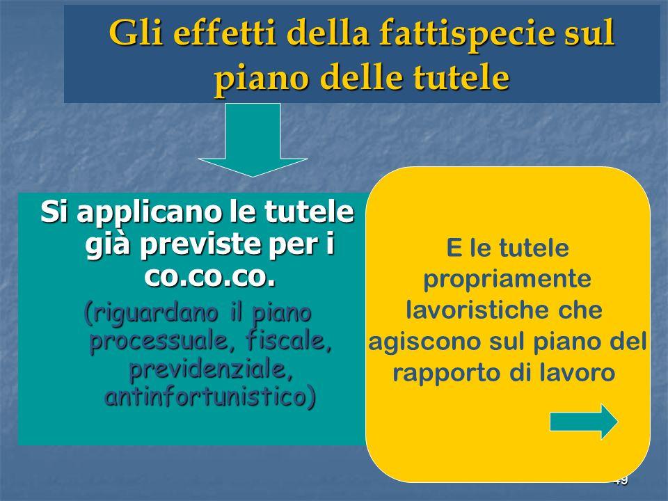 49 Gli effetti della fattispecie sul piano delle tutele Si applicano le tutele già previste per i co.co.co.