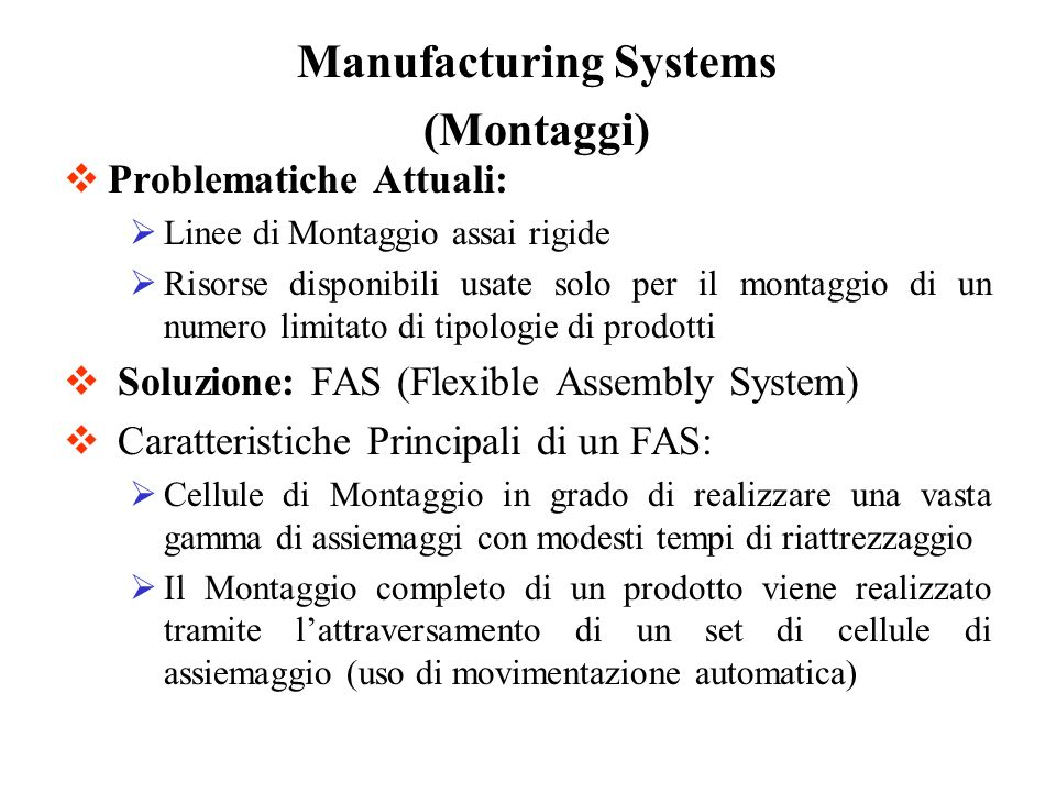Problematiche Attuali: Linee di Montaggio assai rigide Risorse disponibili usate solo per il montaggio di un numero limitato di tipologie di prodotti