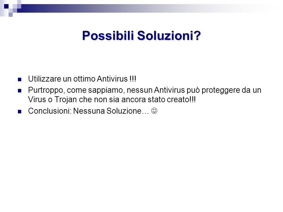 Possibili Soluzioni? Utilizzare un ottimo Antivirus !!! Purtroppo, come sappiamo, nessun Antivirus può proteggere da un Virus o Trojan che non sia anc