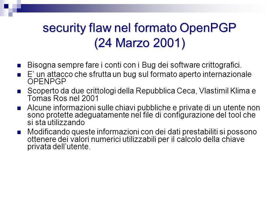 security flaw nel formato OpenPGP (24 Marzo 2001) Bisogna sempre fare i conti con i Bug dei software crittografici. E un attacco che sfrutta un bug su