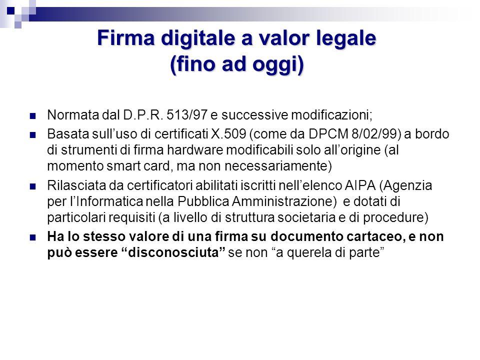 Firma digitale a valor legale (fino ad oggi) Normata dal D.P.R. 513/97 e successive modificazioni; Basata sulluso di certificati X.509 (come da DPCM 8