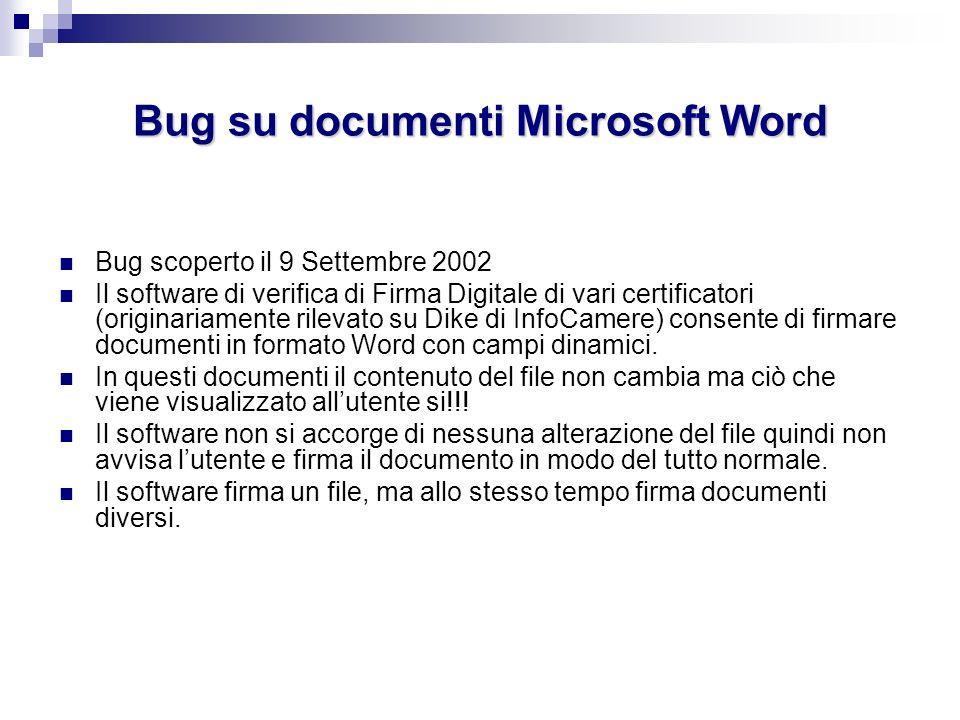 Bug su documenti Microsoft Word Bug scoperto il 9 Settembre 2002 Il software di verifica di Firma Digitale di vari certificatori (originariamente rile