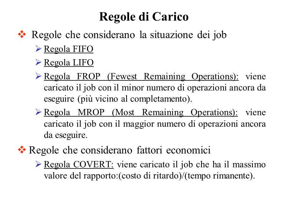 Regole che considerano la situazione dei job Regola FIFO Regola LIFO Regola FROP (Fewest Remaining Operations): viene caricato il job con il minor num