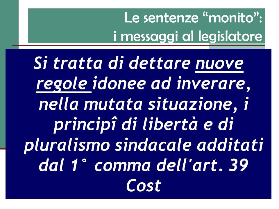 Le sentenze monito: i messaggi al legislatore Si tratta di dettare nuove regole idonee ad inverare, nella mutata situazione, i principî di libertà e d