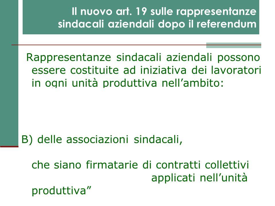 Il nuovo art. 19 sulle rappresentanze sindacali aziendali dopo il referendum Rappresentanze sindacali aziendali possono essere costituite ad iniziativ