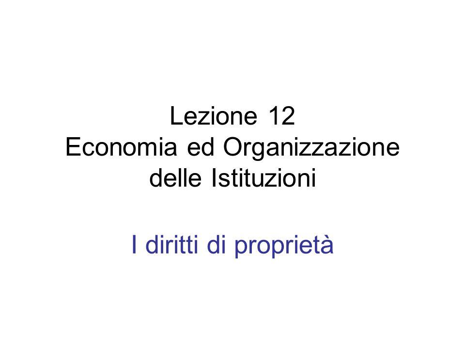 Lezione 12 Economia ed Organizzazione delle Istituzioni I diritti di proprietà