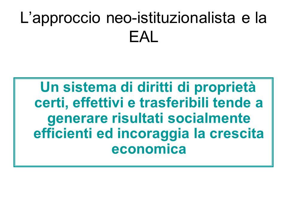 Lapproccio neo-istituzionalista e la EAL Un sistema di diritti di proprietà certi, effettivi e trasferibili tende a generare risultati socialmente eff