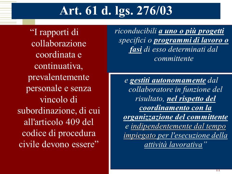 11 Art. 61 d. lgs. 276/03 I rapporti di collaborazione coordinata e continuativa, prevalentemente personale e senza vincolo di subordinazione, di cui