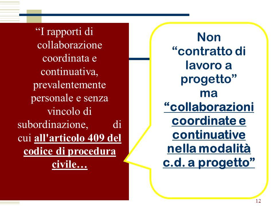 12 I rapporti di collaborazione coordinata e continuativa, prevalentemente personale e senza vincolo di subordinazione, di cui all'articolo 409 del co