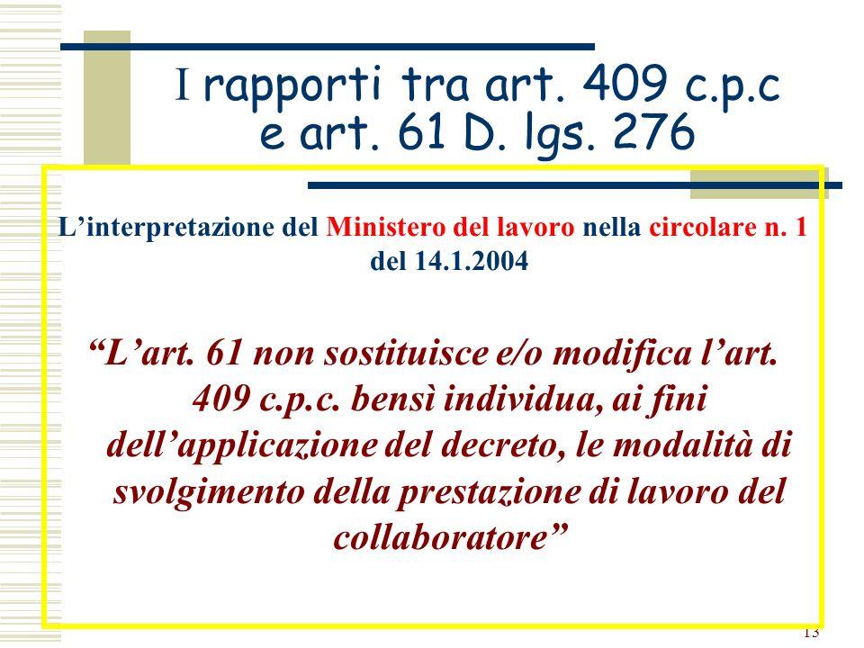 13 I rapporti tra art. 409 c.p.c e art. 61 D. lgs. 276 Linterpretazione del Ministero del lavoro nella circolare n. 1 del 14.1.2004 Lart. 61 non sosti