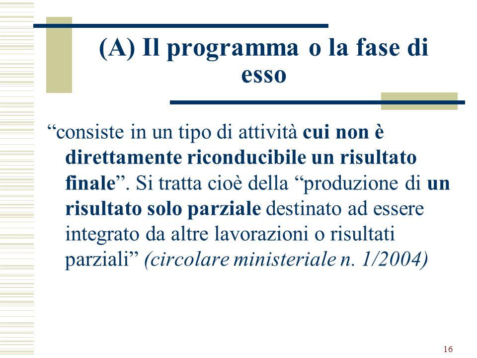 16 (A) Il programma o la fase di esso consiste in un tipo di attività cui non è direttamente riconducibile un risultato finale. Si tratta cioè della p