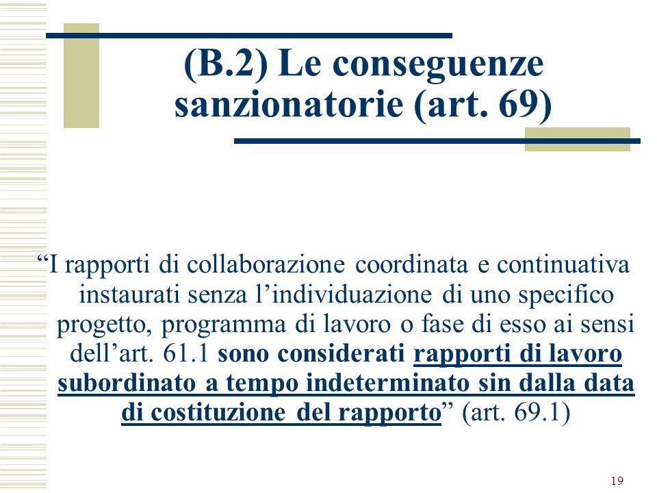 19 (B.2) Le conseguenze sanzionatorie (art. 69) I rapporti di collaborazione coordinata e continuativa instaurati senza lindividuazione di uno specifi