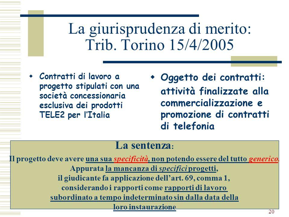 20 La giurisprudenza di merito: Trib. Torino 15/4/2005 Contratti di lavoro a progetto stipulati con una società concessionaria esclusiva dei prodotti