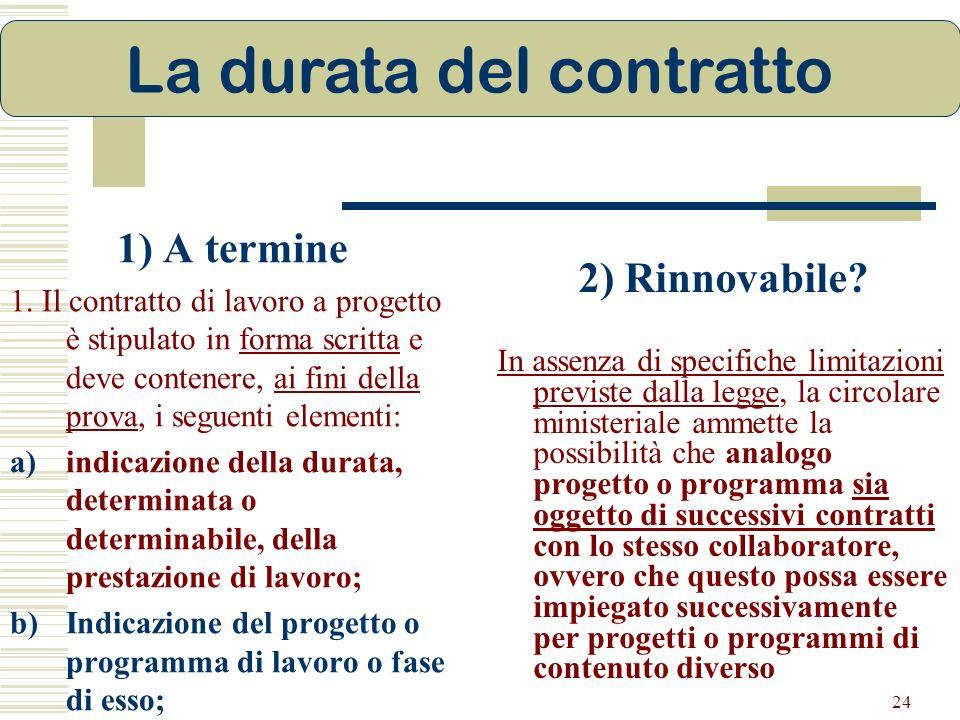 24 2) Rinnovabile? In assenza di specifiche limitazioni previste dalla legge, la circolare ministeriale ammette la possibilità che analogo progetto o