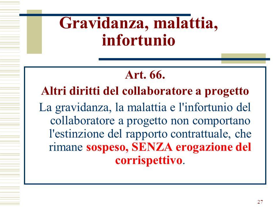 27 Gravidanza, malattia, infortunio Art. 66. Altri diritti del collaboratore a progetto La gravidanza, la malattia e l'infortunio del collaboratore a