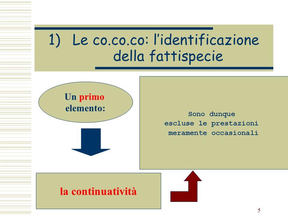 5 1)Le co.co.co: lidentificazione della fattispecie Un primo elemento: la continuatività Sono dunque escluse le prestazioni meramente occasionali