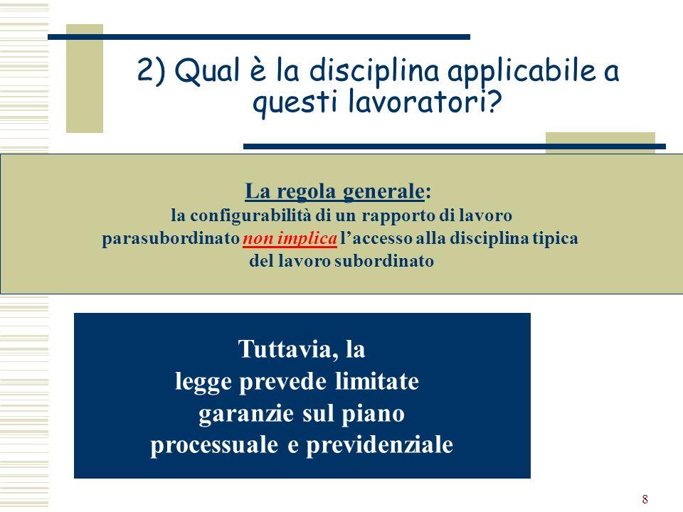 8 2) Qual è la disciplina applicabile a questi lavoratori? La regola generale: la configurabilità di un rapporto di lavoro parasubordinato non implica