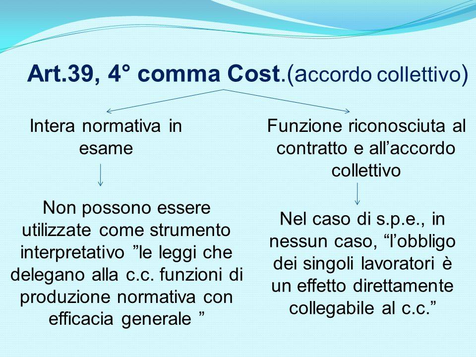 Art.39, 4° comma Cost.(a ccordo collettivo ) Intera normativa in esame Funzione riconosciuta al contratto e allaccordo collettivo Non possono essere u