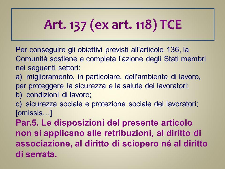 Art. 137 (ex art. 118) TCE Per conseguire gli obiettivi previsti all'articolo 136, la Comunità sostiene e completa l'azione degli Stati membri nei seg