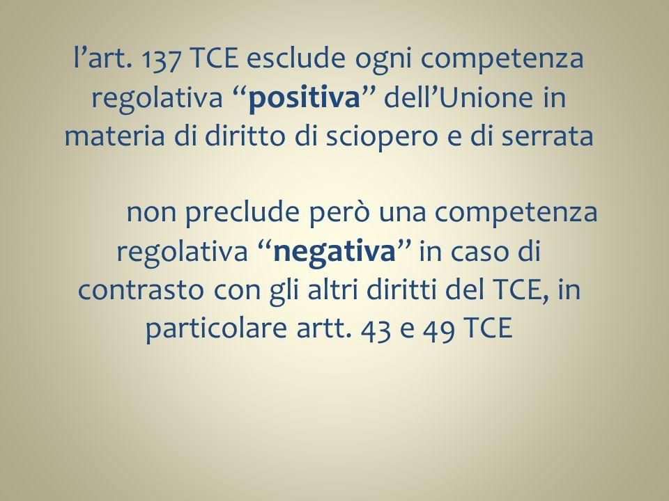 lart. 137 TCE esclude ogni competenza regolativa positiva dellUnione in materia di diritto di sciopero e di serrata non preclude però una competenza r