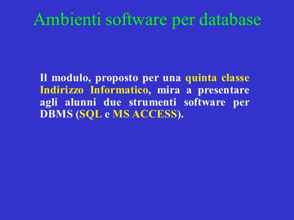 Il modulo, proposto per una quinta classe Indirizzo Informatico, mira a presentare agli alunni due strumenti software per DBMS (SQL e MS ACCESS). Ambi