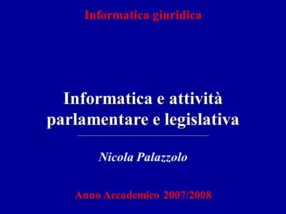 Informatica e attività parlamentare e legislativa Informatica giuridica Nicola Palazzolo Anno Accademico 2007/2008
