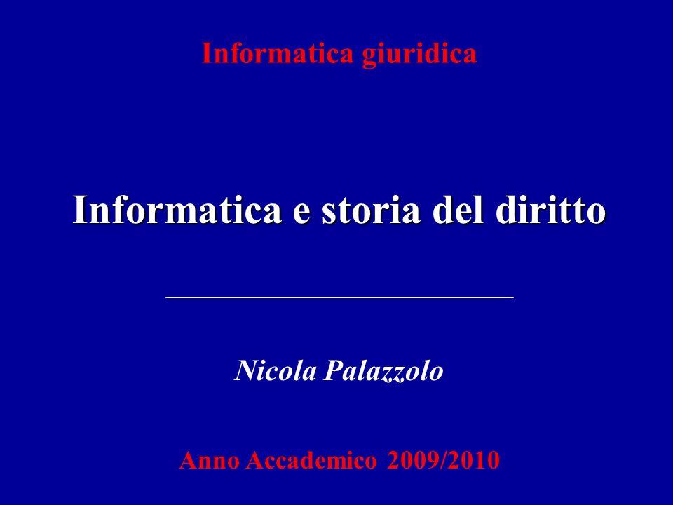 Informatica giuridica Informatica e storia del diritto Nicola Palazzolo Anno Accademico 2009/2010