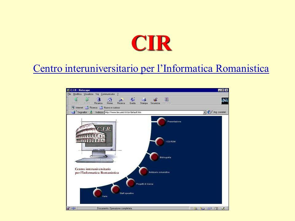 Il CIR Scopi: –applicazioni dellinformatica al diritto romano –archivi informatici di tipo bibliografico e documentale –scambio di informazioni e di materiali –iniziative di divulgazione scientifica e di collaborazione interdisciplinare