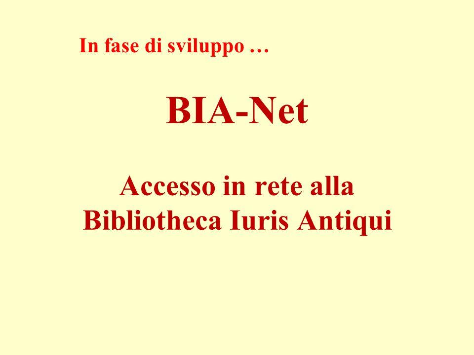BIA-Net Accesso in rete alla Bibliotheca Iuris Antiqui In fase di sviluppo …