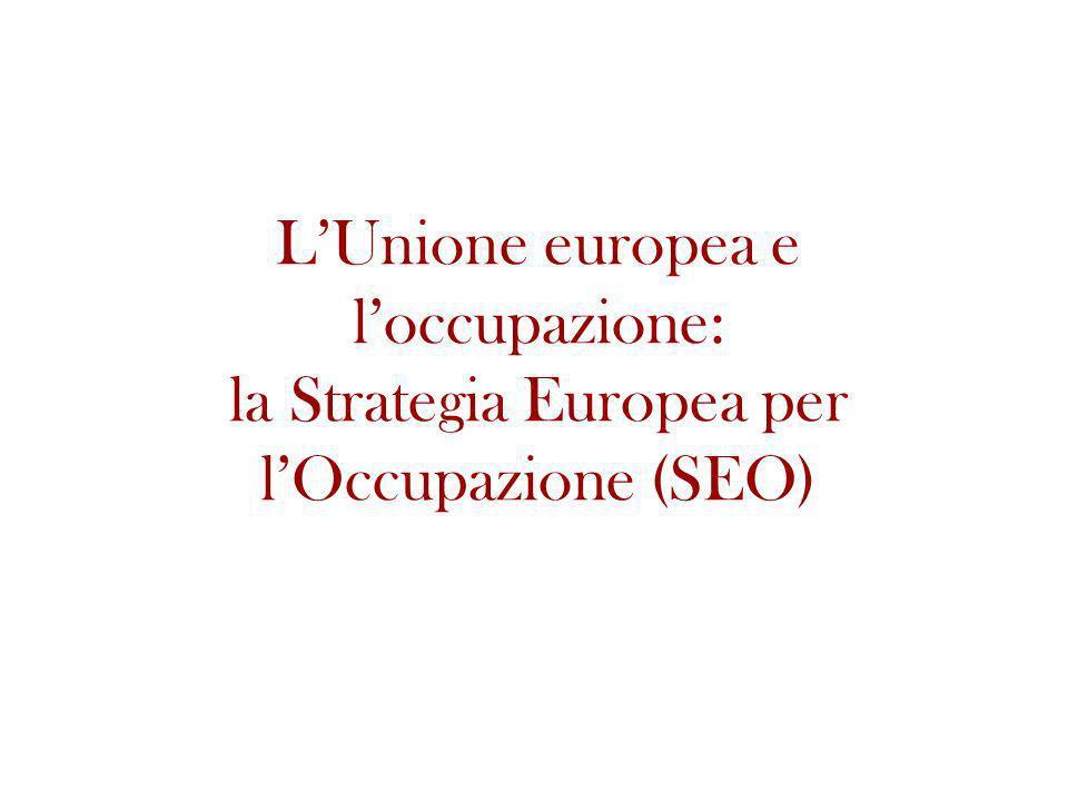 LUnione europea e loccupazione: la Strategia Europea per lOccupazione (SEO)