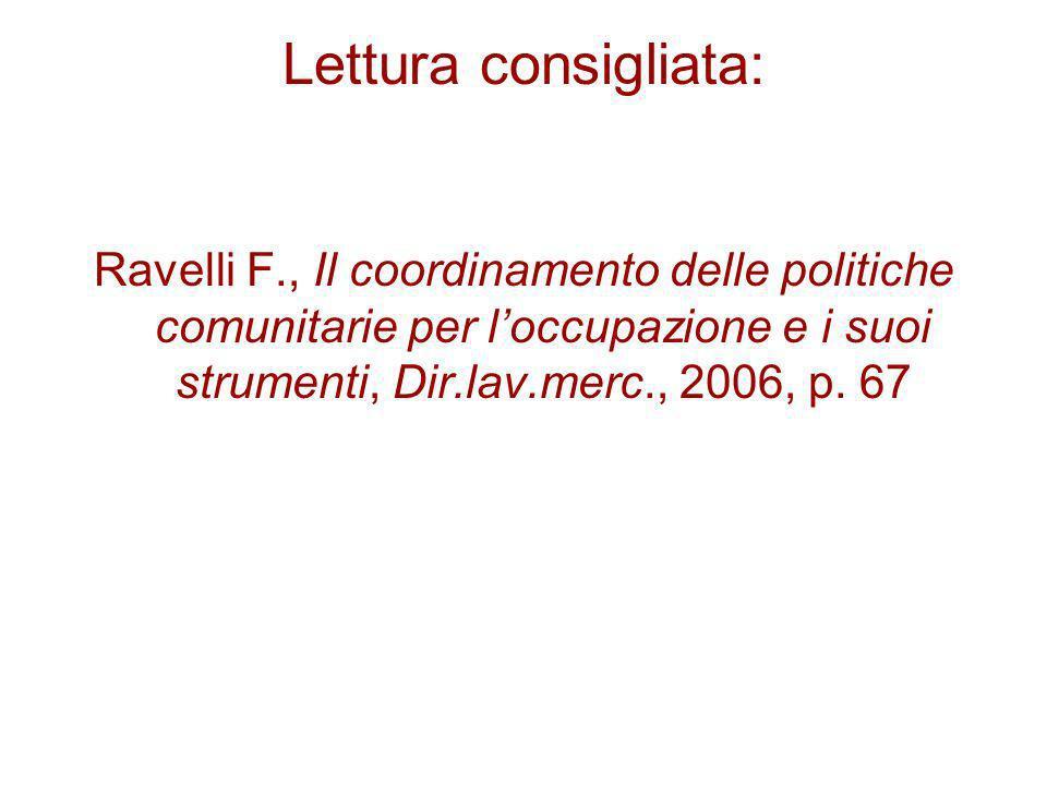 Lettura consigliata: Ravelli F., Il coordinamento delle politiche comunitarie per loccupazione e i suoi strumenti, Dir.lav.merc., 2006, p.