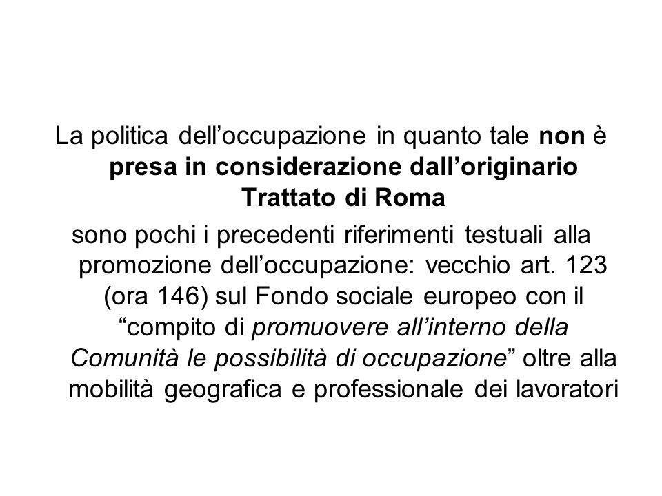La politica delloccupazione in quanto tale non è presa in considerazione dalloriginario Trattato di Roma sono pochi i precedenti riferimenti testuali