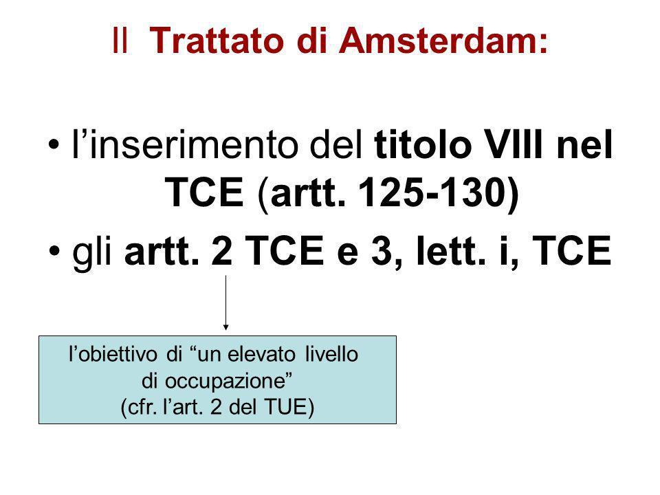 Il Trattato di Amsterdam: linserimento del titolo VIII nel TCE (artt. 125-130) gli artt. 2 TCE e 3, lett. i, TCE lobiettivo di un elevato livello di o