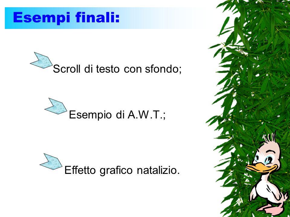 Esempi finali: Esempio di A.W.T.; Scroll di testo con sfondo; Effetto grafico natalizio.