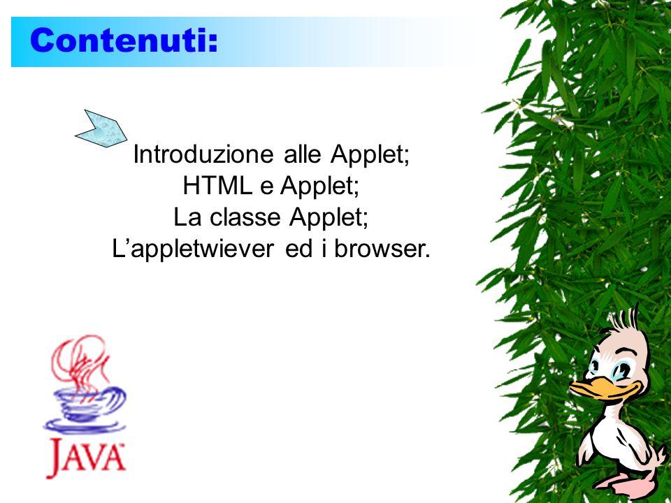 Contenuti: Introduzione alle Applet; HTML e Applet; La classe Applet; Lappletwiever ed i browser.