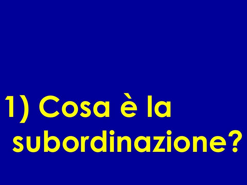 1) Cosa è la subordinazione?