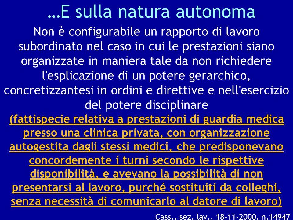 …E sulla natura autonoma Non è configurabile un rapporto di lavoro subordinato nel caso in cui le prestazioni siano organizzate in maniera tale da non