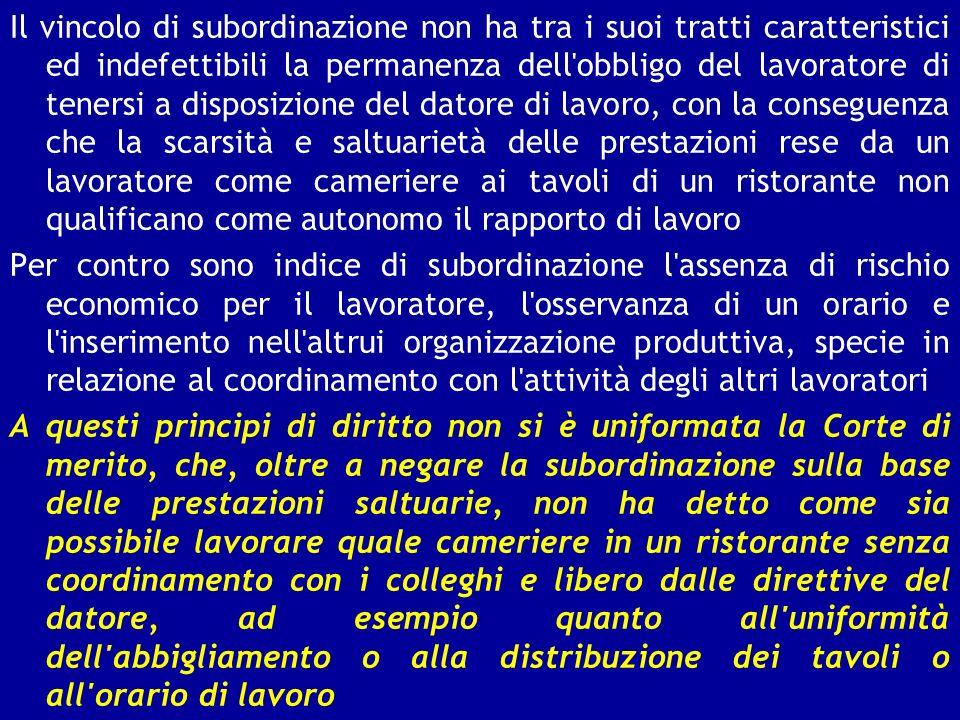 Il vincolo di subordinazione non ha tra i suoi tratti caratteristici ed indefettibili la permanenza dell'obbligo del lavoratore di tenersi a disposizi