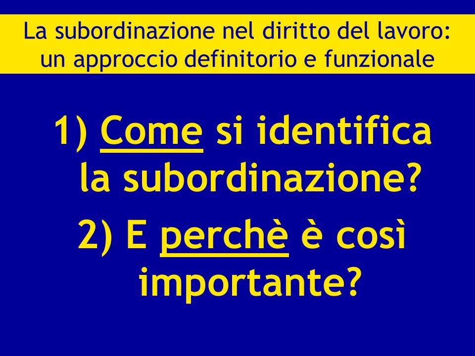 1) Come si identifica la subordinazione? 2) E perchè è così importante? La subordinazione nel diritto del lavoro: un approccio definitorio e funzional