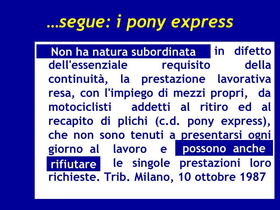 …segue: i pony express Non ha natura subordinata, in difetto dell'essenziale requisito della continuità, la prestazione lavorativa resa, con l'impiego