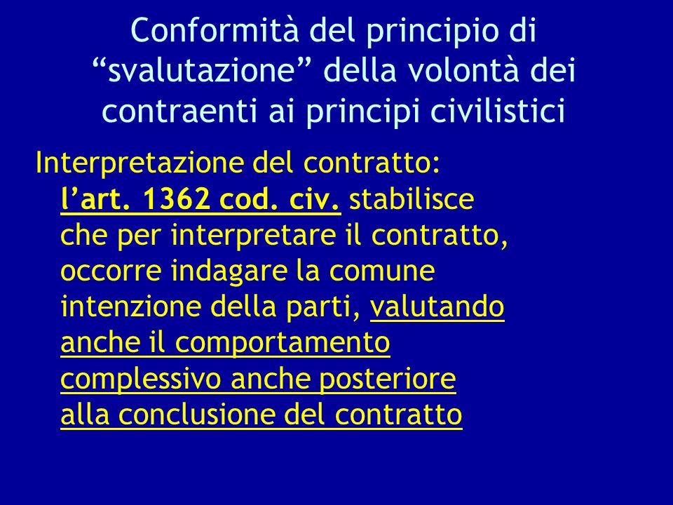 Conformità del principio di svalutazione della volontà dei contraenti ai principi civilistici Interpretazione del contratto: lart. 1362 cod. civ. stab