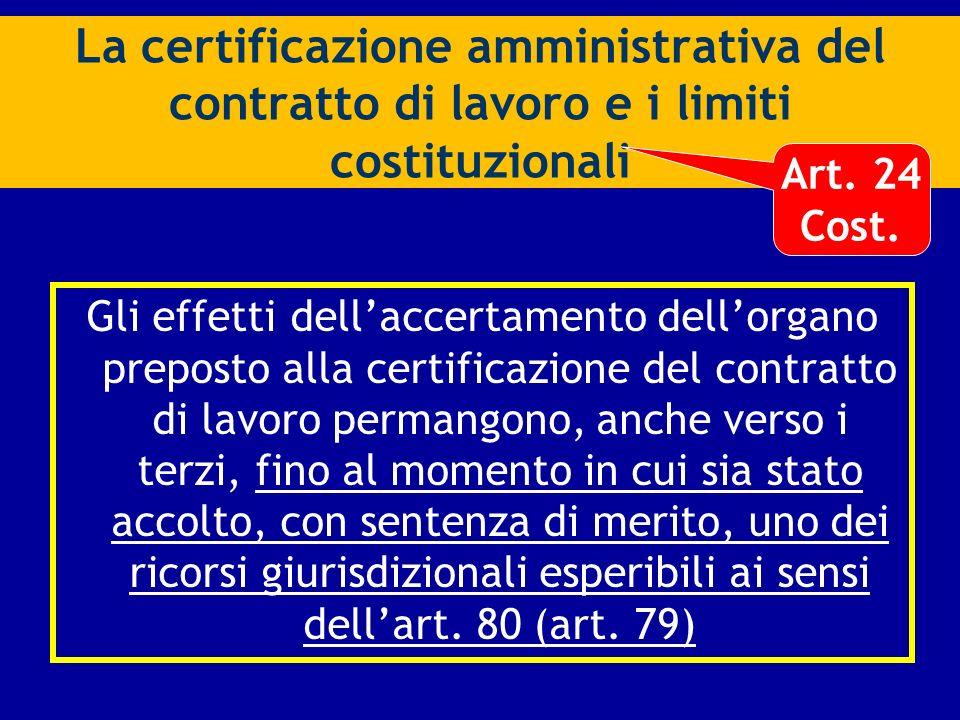 La certificazione amministrativa del contratto di lavoro e i limiti costituzionali Gli effetti dellaccertamento dellorgano preposto alla certificazion