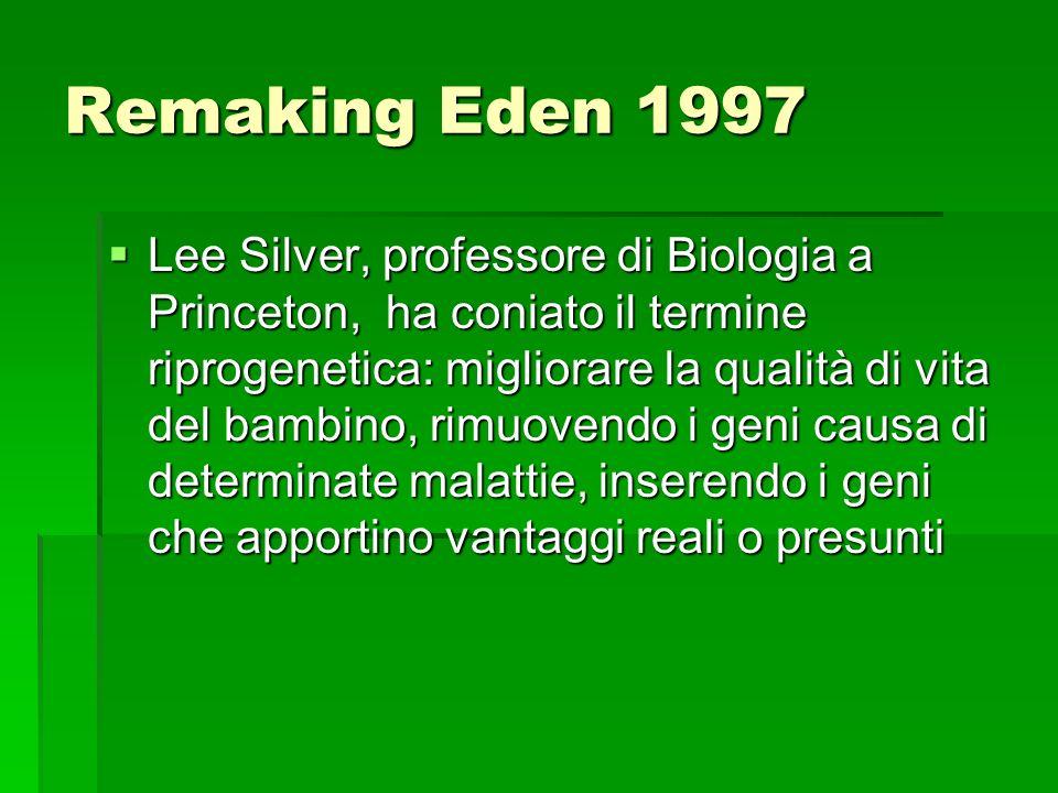 Remaking Eden 1997 Lee Silver, professore di Biologia a Princeton, ha coniato il termine riprogenetica: migliorare la qualità di vita del bambino, rim