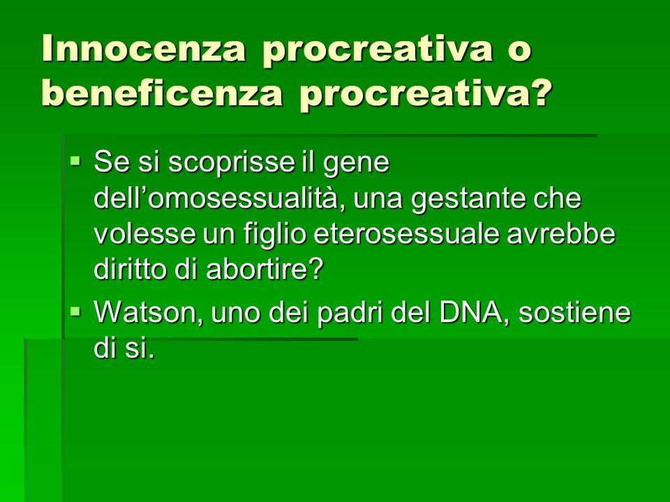 Innocenza procreativa o beneficenza procreativa? Se si scoprisse il gene dellomosessualità, una gestante che volesse un figlio eterosessuale avrebbe d