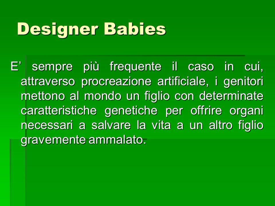 Designer Babies E sempre più frequente il caso in cui, attraverso procreazione artificiale, i genitori mettono al mondo un figlio con determinate cara