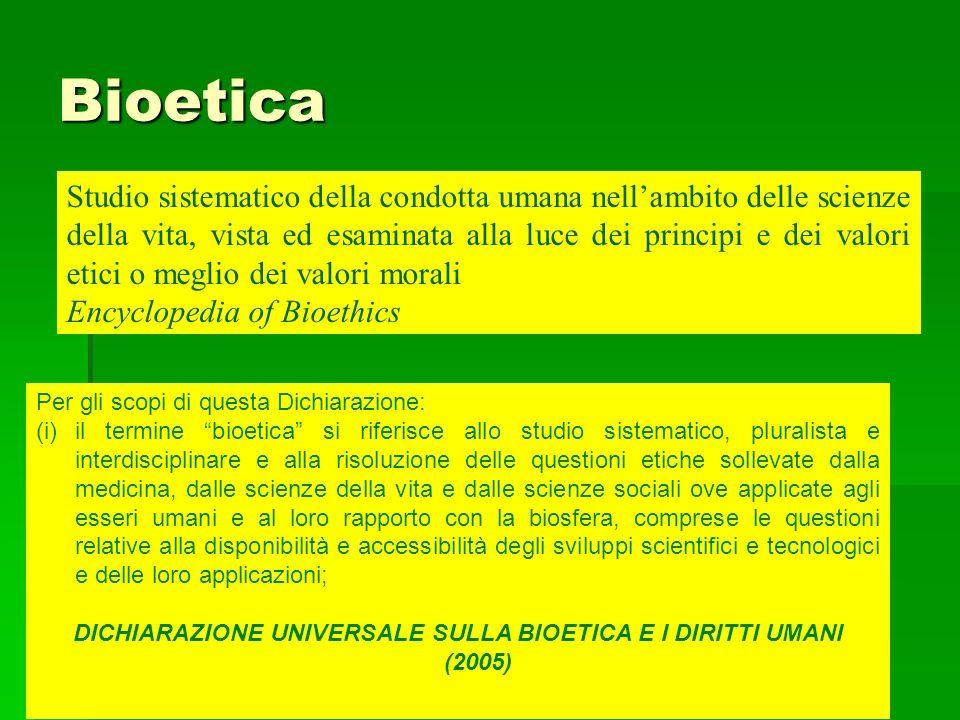 Bioetica Studio sistematico della condotta umana nellambito delle scienze della vita, vista ed esaminata alla luce dei principi e dei valori etici o m