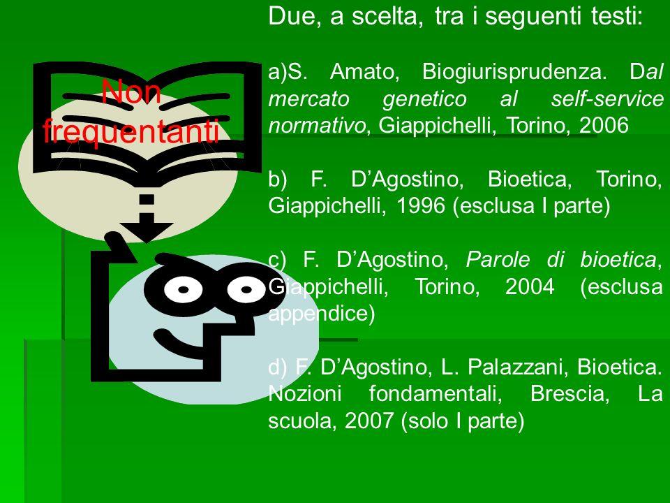 Due, a scelta, tra i seguenti testi: a)S. Amato, Biogiurisprudenza. Dal mercato genetico al self-service normativo, Giappichelli, Torino, 2006 b) F. D