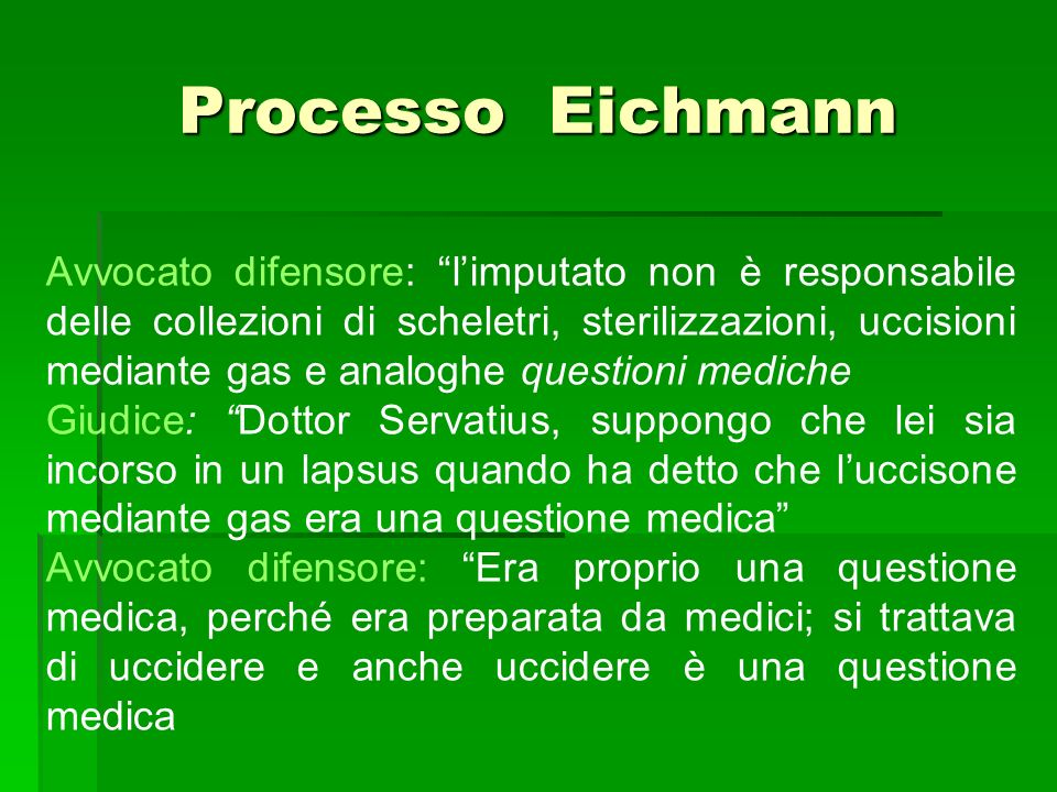 Processo Eichmann Avvocato difensore: limputato non è responsabile delle collezioni di scheletri, sterilizzazioni, uccisioni mediante gas e analoghe q